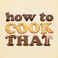 How to Cook That